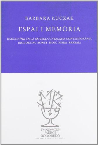 ESPAI I MEMORIA. BARCELONA EN LA NOVEL·LA CATALANA CONTEMPORANIA (RODOREDA - BONET - MOIX - ...