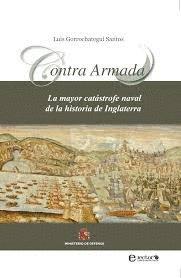 9788493827700: Contra Armada. La Mayor Catástrofe Naval De La Historia De Inglaterra