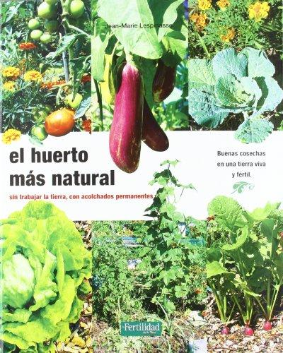 9788493828950: El huerto más natural: sin trabajar la tierra, con acolchados permanentes: 12 (Guías para la Fertilidad de la Tierra)