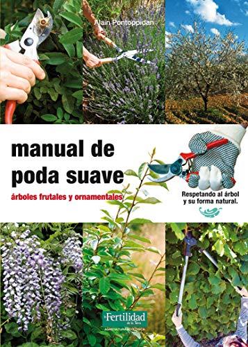 9788493828998: Manual de poda suave: árboles frutales y ornamentales (Guías para la Fertilidad de la Tierra)
