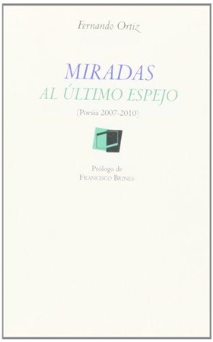 9788493829940: Miradas al último espejo (poesía 2007-2010) (Línea Editorial Luis Cernuda. Otras Publicaciones)