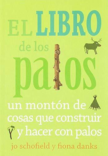 9788493836467: El libro de los palos: Un montón de cosas que construir y hacer con palos (Spanish Edition)