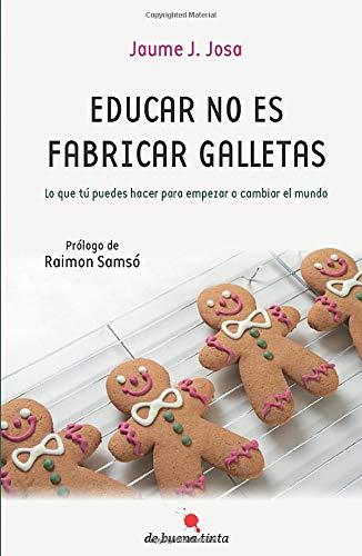 9788493838744: Educar no es fabricar galletas (Spanish Edition)