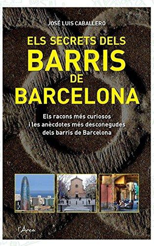 9788493842666: Secrets dels barris de barcelona, els: Els racons més curiosos i les anècdotes més desconegudes dels barris de Barcelona