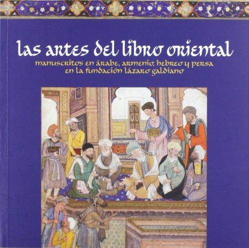 Las artes del libro oriental : manuscritos en arabe, armenio, hebreo y persa en la Fundacion Lazaro...