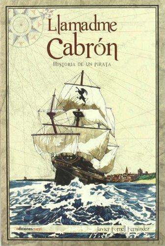 9788493848309: Llamadme cabrón : historia de un pirata