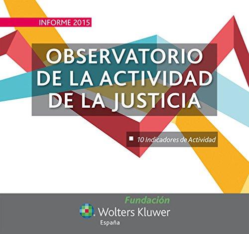9788493848873: Informe 2015 Observatorio de la Actividad de la Justicia: 10 indicadores de actividad