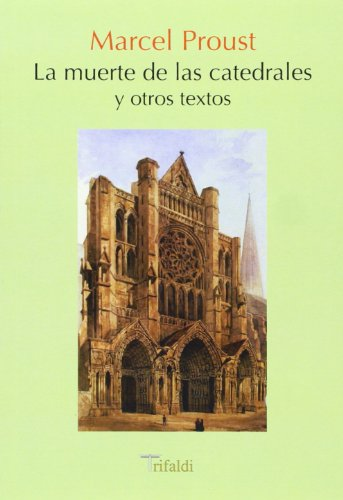 La muerte de las catedrales y otros: Proust, Marcel