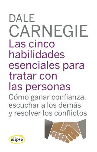 9788493856502: LAS CINCO HABILIDADES ESENCIALES PARA TRATAR CON LAS PERSONAS. Cómo ganar confianza, escuchar a los demás y resolver los conflictos