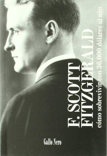 Cómo sobrevivir con 36000 dólares al año/: Fitzgerald, F. Scott