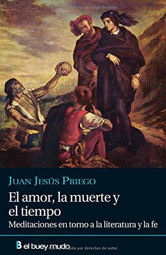 9788493857417: El amor, la muerte y el tiempo: Meditaciones en torno a la literatura y a la fe (Religión)