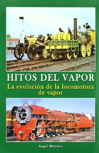 9788493860851: Hitos del vapor - la evolucion de la locomotora de vapor