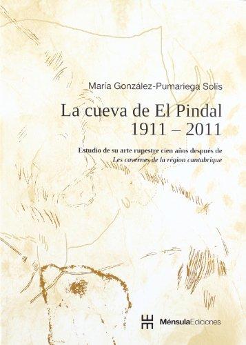 9788493862145: La cueva de el pindal 1911-2011 estudio de su arte rupreste cien añosdespues de las cavernas
