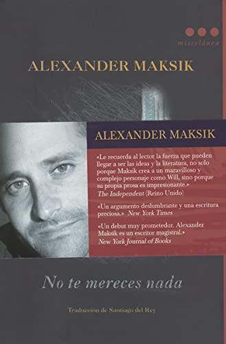 No te mereces nada (Spanish Edition): Alexander Maksik