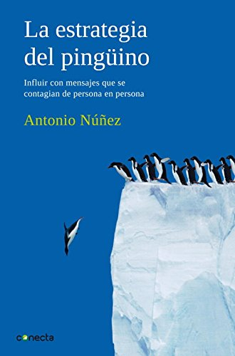 9788493869311: La estrategia del pinguino / The penguin strategy: Influir mediante mensajes que se contagian de persona en persona / Influenced by Messages That Are Spread from Person to Person (Spanish Edition)