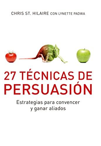 9788493869366: 27 técnicas de persuasión / 27 Powers of Persuasion: Estrategias para convencer y ganar aliados / Simple Strategies to Seduce Audiences and Win Allies (Spanish Edition)