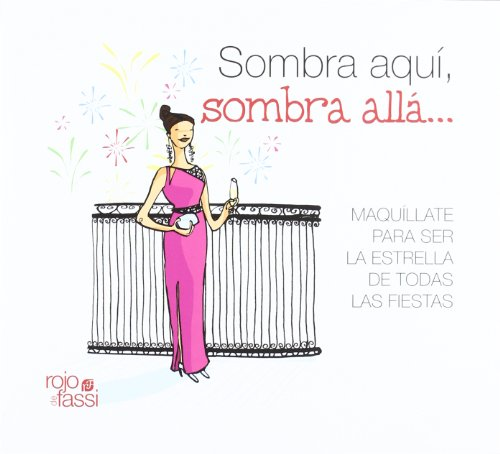 9788493872595: Sombra aqui, sombra alla / Eyeshadow here, Eyeshadow There: Maquillate para ser la estrella de todas las fiestas / Make Up to Be the Star of Every Party (Spanish Edition)
