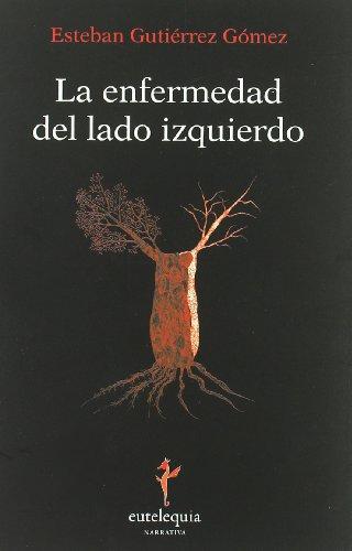 9788493873325: Enfermedad Del Lado Izquierdo (Narrativa)