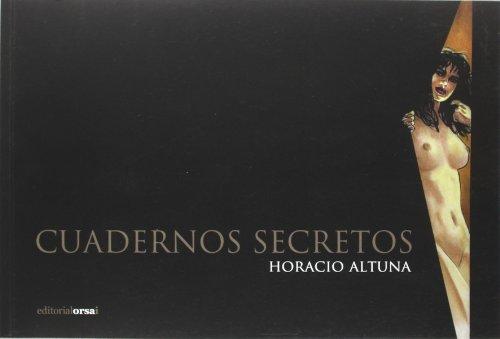 Cuadernos secretos de Horacio Altuna: Horacio Altuna