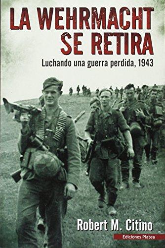 9788493886394: La Werhmacht se retira: Luchando una guerra perdida, 1943