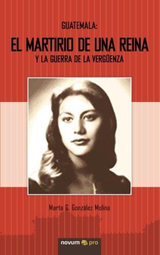 9788493887704: Guatemala: El Martirio de una Reina y la Guerra de la Vergüenza