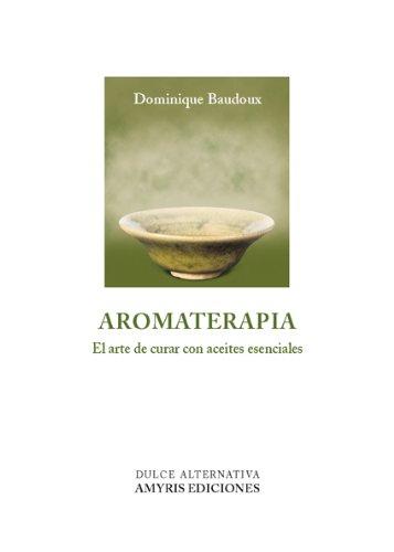 9788493900137: Aromaterapia: El arte de curar con aceites esenciales (Dulce Alternativa)