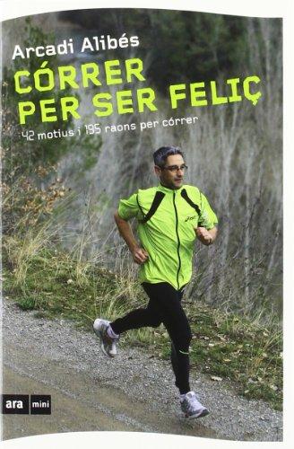 9788493905569: Córrer per ser feliç: 42 motius i 195 raons per córrer (Ara MINI)