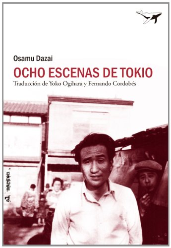 Ocho escenas de Tokio / Eight Scenes of Tokyo: Y otros relatos / And Other Stories (Spanish Edition) (8493907626) by Dazai, Osamu