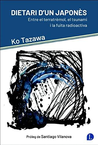 9788493908041: Dietari d'un japones: Entre el terratremol, el tsunami i la fuita radioactiva