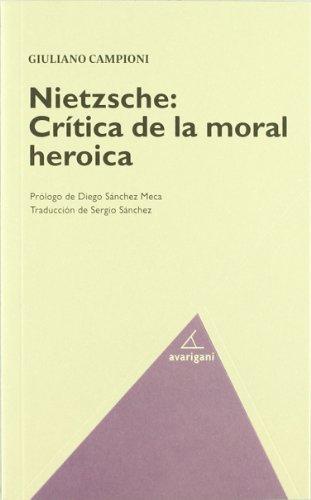 NIETZSCHE: CRITICA DE LA MORAL HEROICA: CAMPIONI, GIULIANO