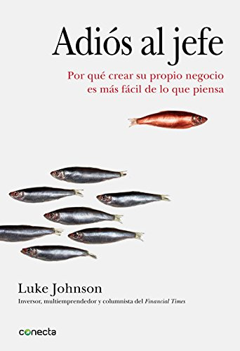 9788493914554: Adiós al jefe / Start It Up: Por qué crear su propio negocio es más fácil de lo que piensa / Why Running Your Own Business Is Easier Than You Think (Spanish Edition)