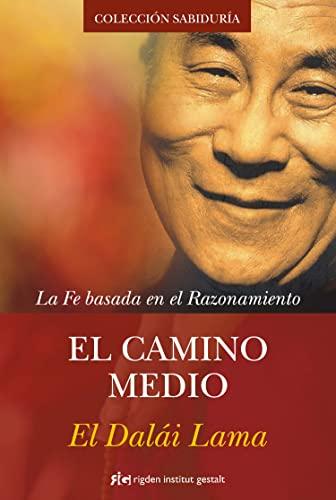9788493917265: El Camino Medio / The Middle Way: La Fe Basada En El Razonamiento (Spanish Edition)