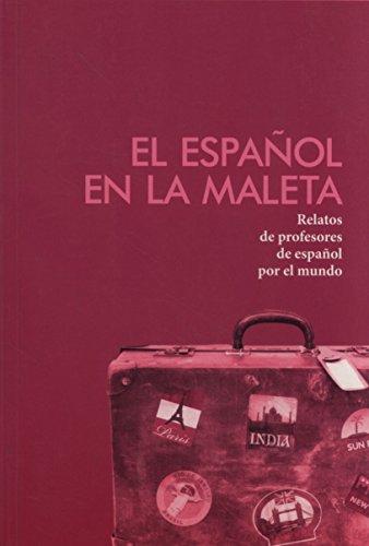 9788493922603: El Espanol En LA Maleta: Relatos De Profesores De Espanol Por El Mundo (Spanish Edition)