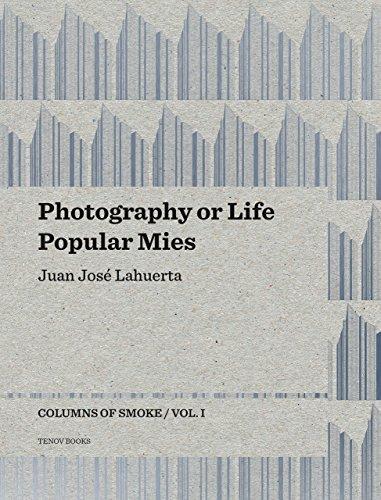 Photography or Life / Popular Mies - Columns of Smoke, Volume 1: Juan José Lahuerta