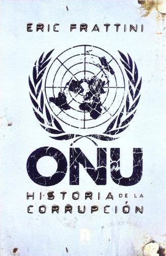 9788493925321: ONU : historia de la corrupción