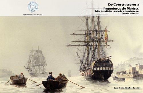 9788493930325: De Constructores A Ingenieros De Marina. Salto Tecnológico Y Profesional Impulsado Por Francisco Gautier
