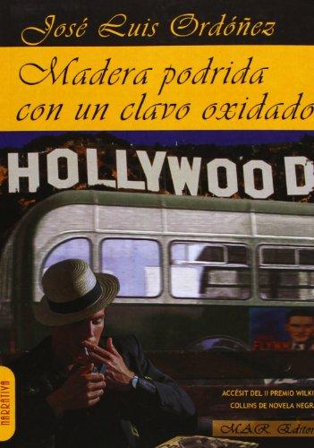 Madera podrida con un clavo oxidado (Paperback): José Luis Ordóñez