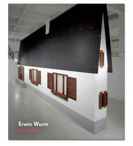 9788493937676: Erwin Wurm - Am I A House?