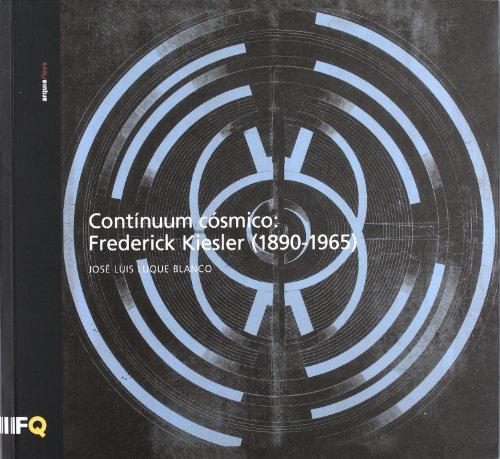 Contínuum cósmico : Frederick Kiesler, 1890-1965 (Paperback): José Luis Luque
