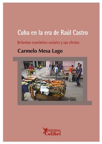 Cuba en la era de Raul Castro. Reformas economico sociales y sus efectos (Spanish Edition): Carmelo...