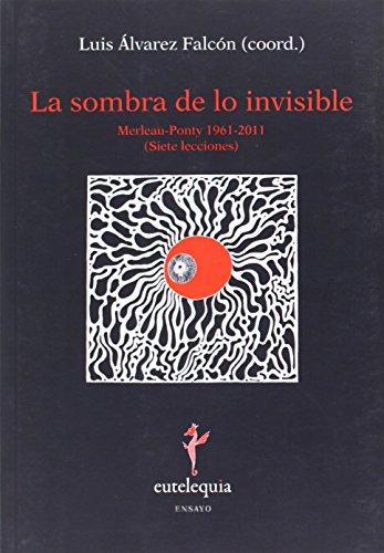 9788493944339: La sombra de lo invisible : Merleau-Ponty, 1961-2011 (siete lecciones)