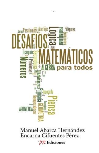 Desafios matematicos para todos (Spanish Edition): Manuel Abarca Hernandez