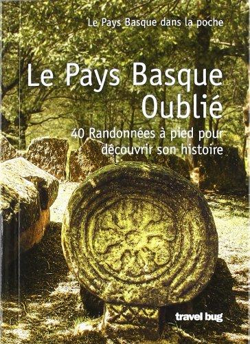 9788493948764: Le Pays Basque Oublié - Son Histoire en 40 Randonnées