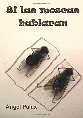 9788493954697: Si las moscas hablaran