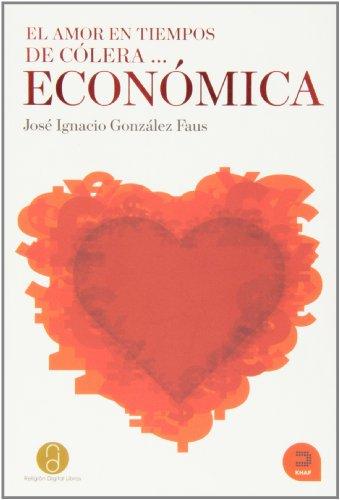 9788493968359: El amor en tiempos de cólera...ecónomica / Love in the Time of Economic.....Cholera (Expresar teólogico / Theological Voice) (Spanish Edition)