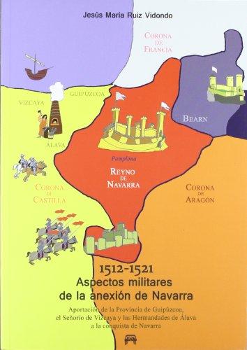 1512-1521 aspectos militares de la anexion de navarra: Ruiz Vidondo, Jesus Maria