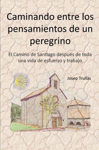 9788493978716: Caminando entre los pensamientos de un peregrino: El Camino de Santiago después de toda una vida de esfuerzo y trabajo (Spanish Edition)