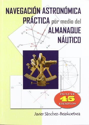9788493979041: Navegación astronómica práctica por medio del almanaque náutico