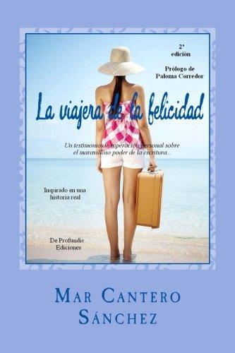 9788493984915: La viajera de la felicidad: Una historia de superación personal sobre el maravilloso poder de la escritura como herramienta de autoayuda. (Volume 1) (Spanish Edition)