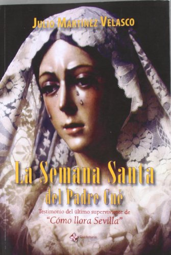 9788493986186: Semana Santa Del Padre Cue, La (Sevilla En Tus Manos)